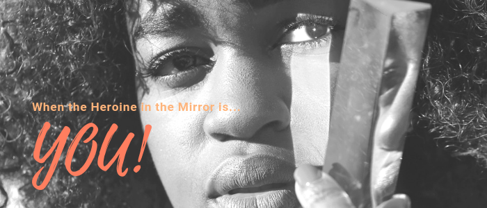 When the Heroine in the Mirror is You - Sueanne Pacheco